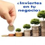 Porqué invertir en tu negocio