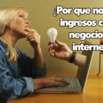 Porque No Tienes Ingresos Con Tu Negocio En Internet
